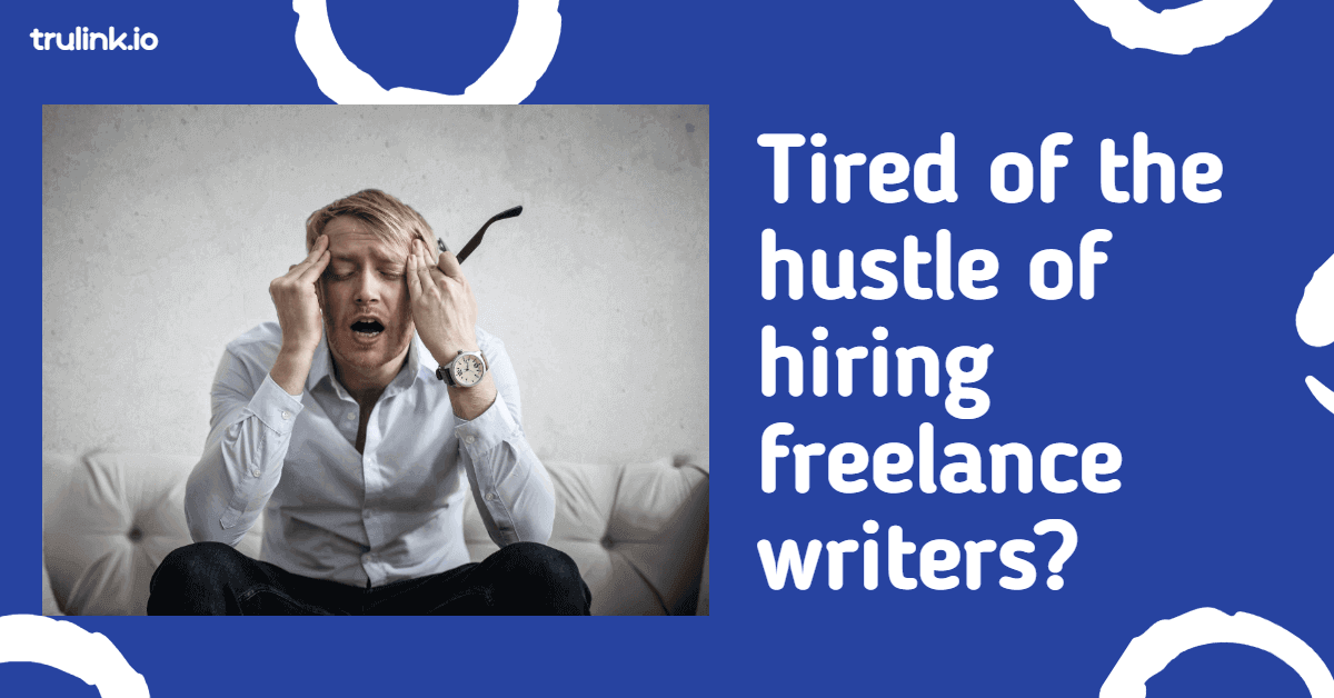Tired of the Hustle of Hiring Freelance Content Writers?